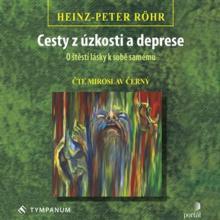 CD Cerny Miroslav Rohr: cesty z uzkosti a deprese - o stesti lasky k sobe samemu (mp3-cd)